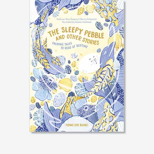 Extracted from The Sleepy Pebble and Other Stories: Calming Tales to Read at Bedtime by Alice Gregory (£12.99, Flying Eye Books)