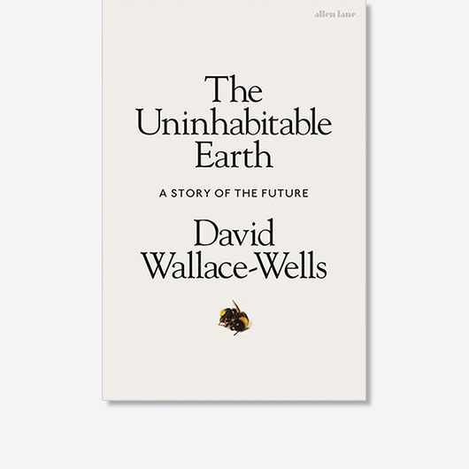 The Uninhabitable Earth by David Wallace-Wells is out now (£9.99, Penguin)