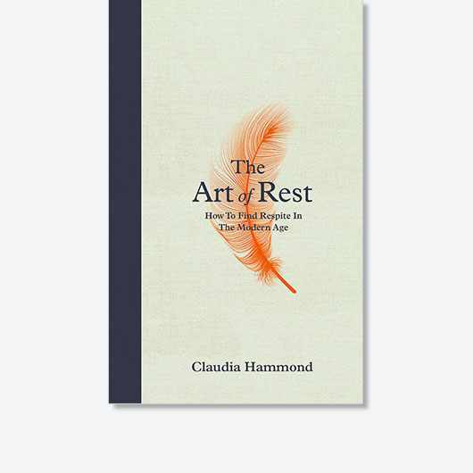 The Art of Rest: How to Find Respite in the Modern Age by Claudia Hammond is available now (£16.99, Canongate)