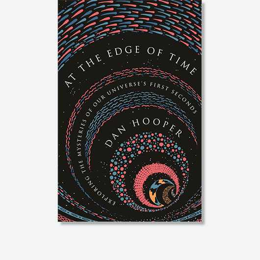 At the Edge of Time: Exploring the Mysteries of Our Universe's First Seconds by Dan Hooper is out now (£22, Princeton University Press)