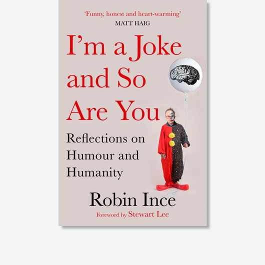 I'm a Joke and So Are You: A Comedian's Take on What Makes Us Human by Robin Ince is out now (£16.99, Atlantic Books)