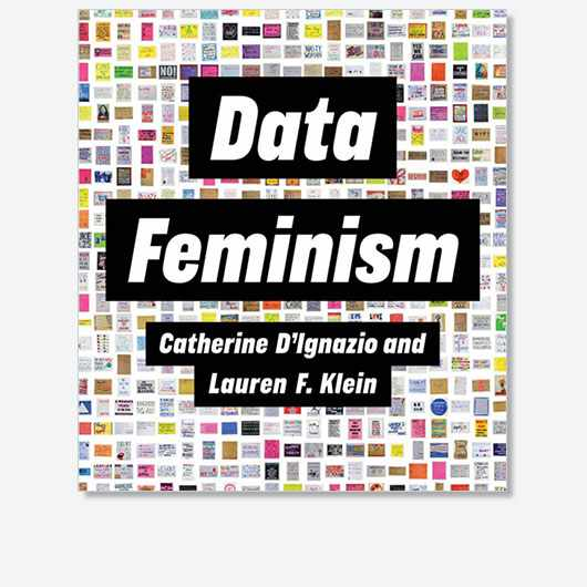 Data Feminism by Catherine D'Ignazio and Lauren F. Klein is out on 31 March (MIT Press, £25)