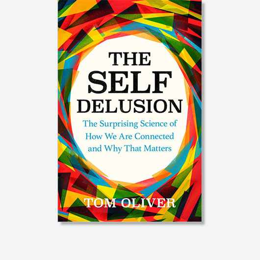 The Self Delusion by Tom Oliver is out now (£20, Weidenfeld & Nicolson).