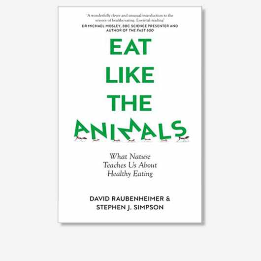 Eat Like the Animals: What Nature Teaches Us About Healthy Eating by David Raubenheimer and Steven J. Simpson is out on 19 March 2020 (£20, William Collins).