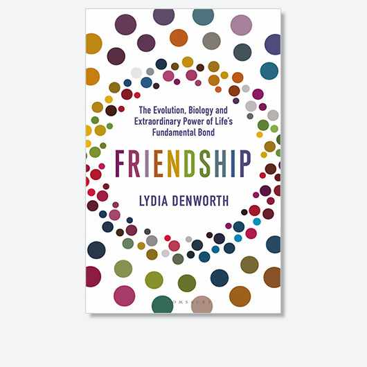 Friendship: The Evolution, Biology and Extraordinary Power of Life's Fundamental Bond by Lydia Denworth is out now (£16.99, Bloomsbury Sigma)