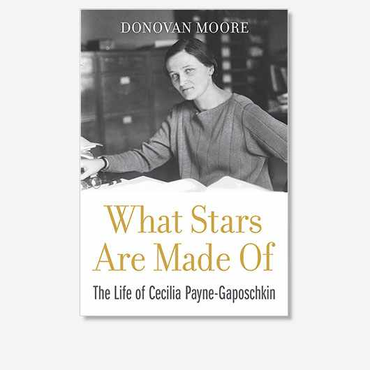 What Stars Are Made Of: The Life of Cecilia Payne-Gaposchkin by Donovan Moore is out now (£23.95, Harvard University Press)