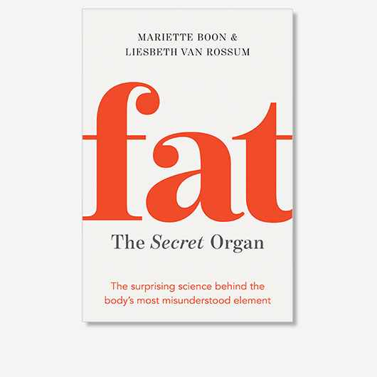 Fat: The Secret Organ by Mariette Boon and Liesbeth van Rossum is out now (£14.99, Quercus)