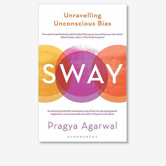Sway: Unravelling Unconscious Bias by Pragya Agarwal is out now (£16.99, Bloomsbury Sigma).