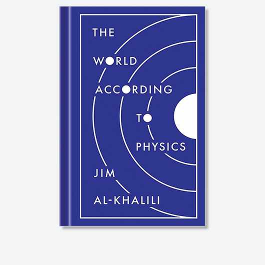 The World According to Physics by Jim Al-Khalili is out now (£12.99, Princeton University Press)