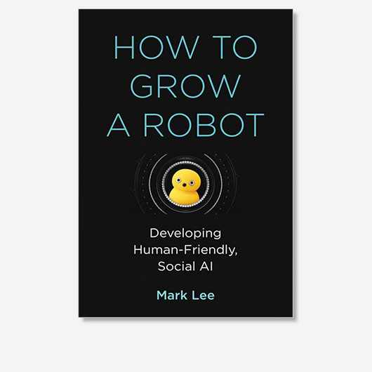 How to Grow a Robot: Developing Human-Friendly, Social AI by Mark H. Lee is out now (£25, MIT Press)