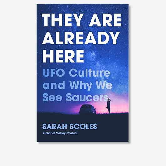 They Are Already Here: UFO Culture and Why We See Saucers by Sarah Coles is out now (£20, Simon and Schuster)