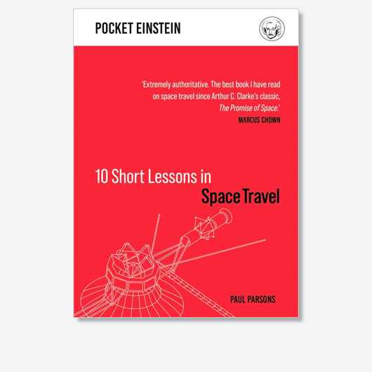 10 Short Lessons in Space Travel by Paul Parsons is out now (£9.99, Michael O'Mara)