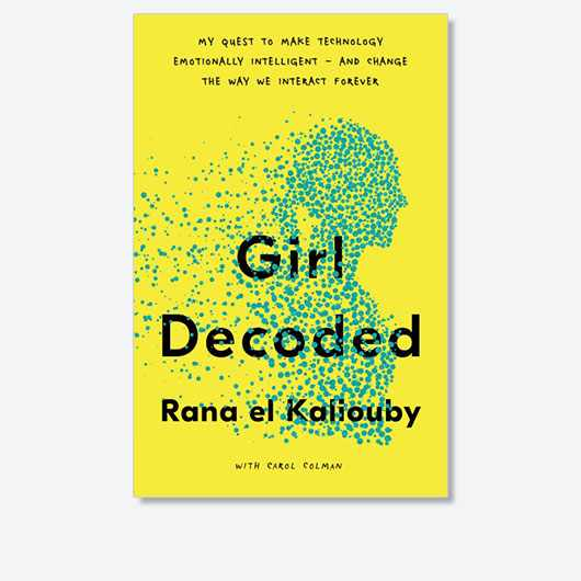 Girl Decoded by Rana el Kaliouby is out now (£20, Penguin Business)