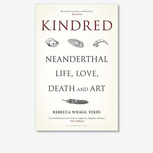 Kindred: Neanderthal Life, Love, Death and Art by Rebecca Wragg Sykes is out now (£14, Bloomsbury Sigma)