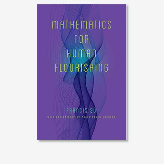 Mathematics for Human Flourishing by Francis Su is out now (£20, Yale University Press)