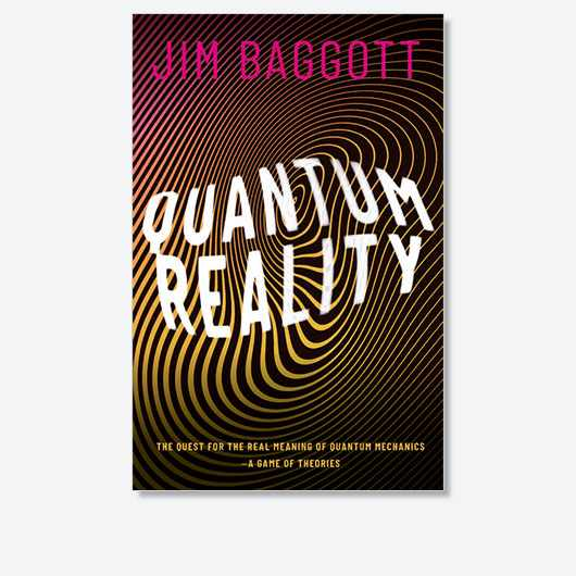 Quantum Reality: The Quest for the Real Meaning of Quantum Mechanics - a Game of Theories by Jim Baggott is out now (£20, Oxford University Press)