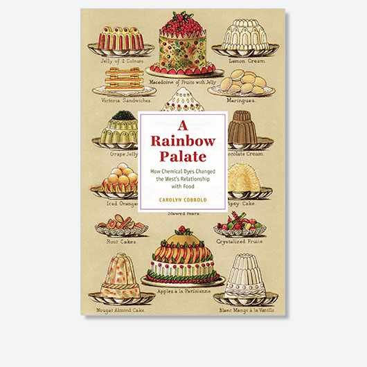 A Rainbow Palate: How chemical dyes changed the West's relationship with food is out now (£32, University of Chicago Press)