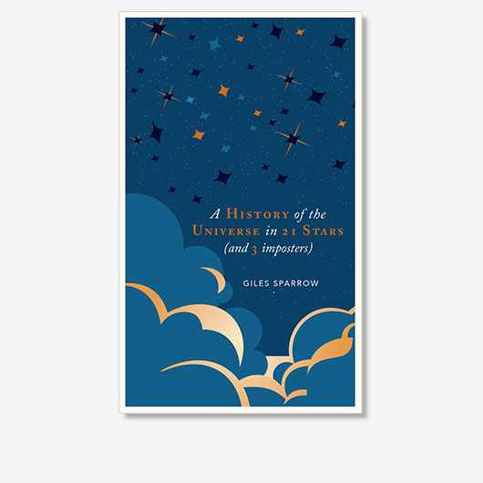 A History of the Universe in 21 Stars (and 3 Imposters) by Giles Sparrow is out now (£12.99, Welbeck Publishing Group)