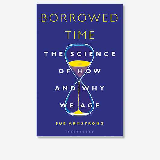 Borrowed Time: The Science of How and Why We Age by Sue Armstrong is out now (£10.99, Bloomsbury Sigma)