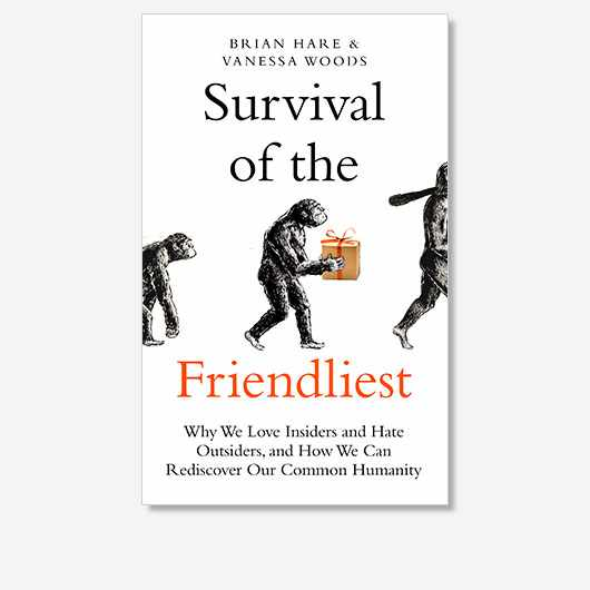 Survival of the Friendliest: Understanding Our Origins and Rediscovering Our Common Humanity by Brian Hare and Vanessa Woods is out now (£16.99, Oneworld)