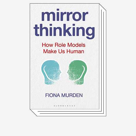 Mirror Thinking: How role models make us human © Bloomsbury