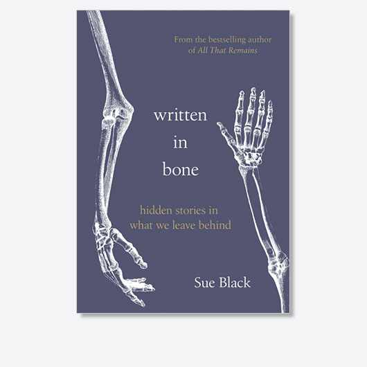 Written in Bone: Hidden stories in what we leave behind by Prof Sue Black is out now (£18.99, Doubleday)