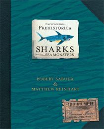 Encyclopedia Prehistorica of Sharks and Other Sea Monsters: The Definitive Pop-Up