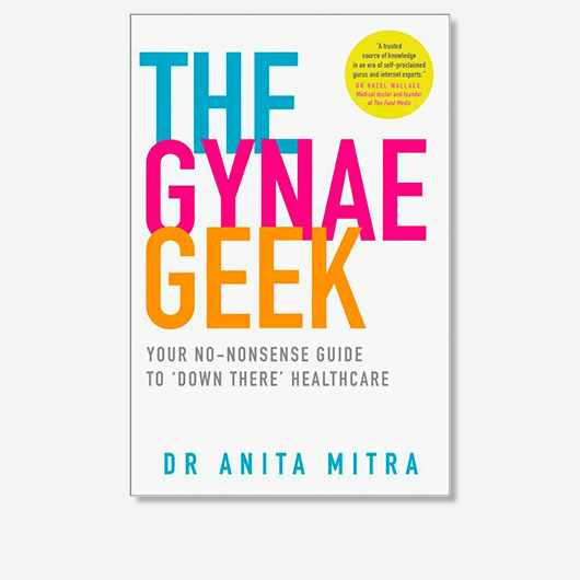 The Gynae Geek: Your no-nonsense guide to 'down there' healthcare by Dr Anita Mitra is out now (£14.99, Thorsons)