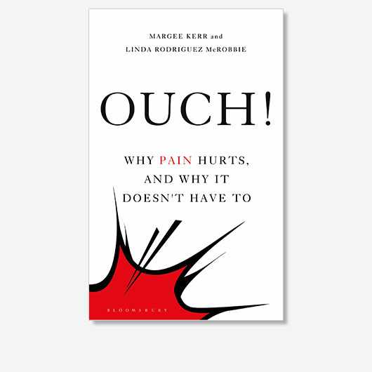 Ouch!: Why Pain Hurts, and Why it Doesn't Have To by Margee Kerr and Linda Rodriguez McRobbie is out now (£18.99, Bloomsbury Sigma)