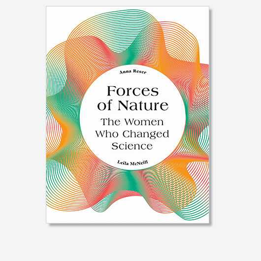 Forces of Nature: The Women who Changed Science by Anna Reser and Leila McNeill is out on 20 April 2021 (£20, Frances Lincoln)