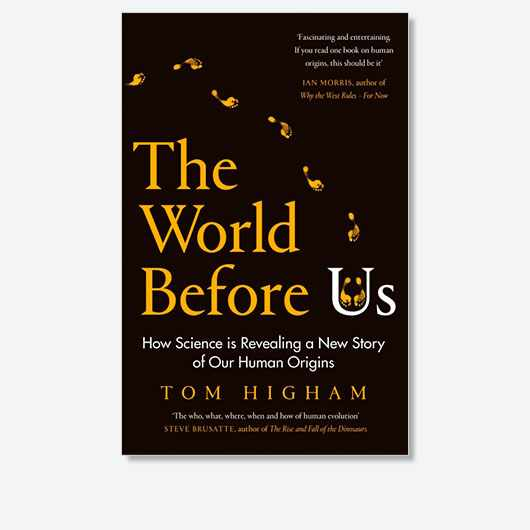 The World Before Us: How Science is Revealing a New Story of Our Human Origins by Tom Higham is out now (£20, Viking)