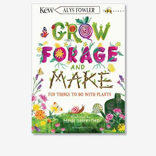 KEW: Grow, Forage and Make by Alys Fowler is out now (£9.99, Bloomsbury Children's Books)