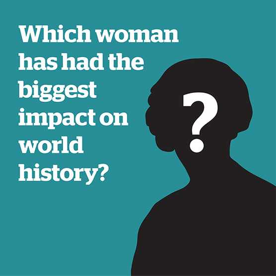Which woman had the biggest impact on world history?