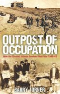 Outpost of Occupation: How the Channel Islands Survived Nazi Rule 1940-1945