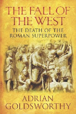 The Fall of the West: the Death of the Roman Superpower ...