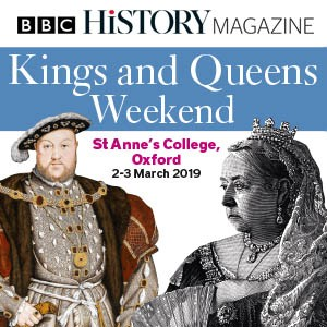 The BBC History Magazine Kings and Queens Weekend will take place on 2-3 March 2019