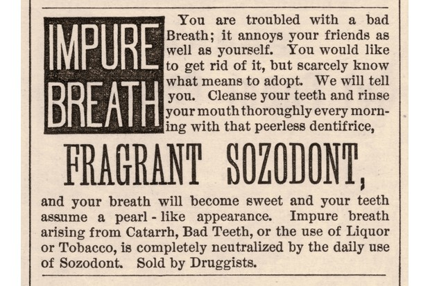 """An c1876 advertisement for Fragrant Sozodont mouthwash. The text reads, in part: """"You are troubled by bad breath; it annoys your friends as well as yourself. You would like to get rid of it, but scarcely know what means to adopt. We will tell you."""" (Photo by Stock Montage/Getty Images)"""