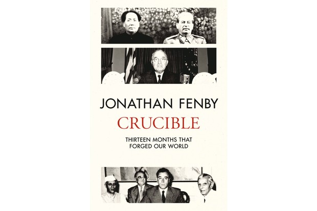 Crucible: Thirteen Months that Forged Our World by Jonathan Fenby