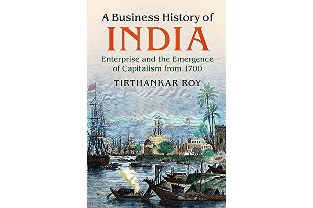 A Business History of India: Enterprise and the Emergence of Capitalism from 1700 by Tirthankar Roy