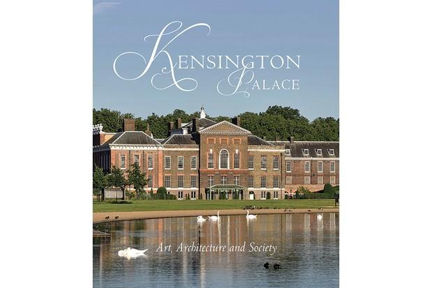 Kensington Palace: Art, Architecture and Society by Olivia Fryman, Sebastian Edwards et al