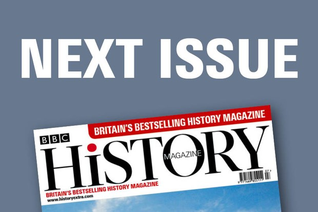 Coming up in the next issue of BBC History Magazine…