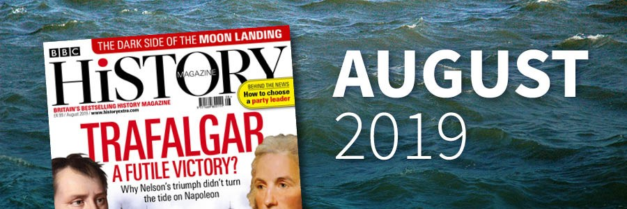 The August 2019 issue of BBC History Magazine is now on sale.