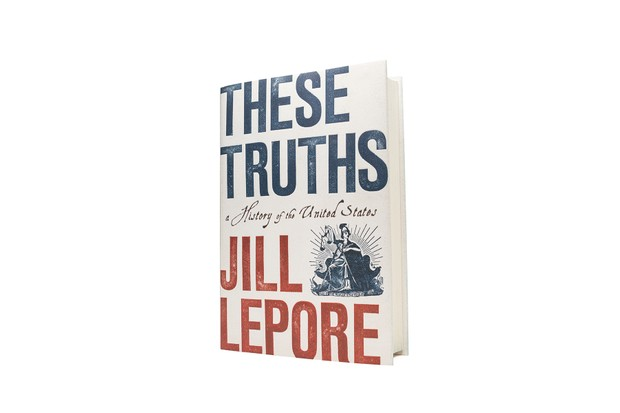Jill Lepore - These Truths (W. W. Norton)