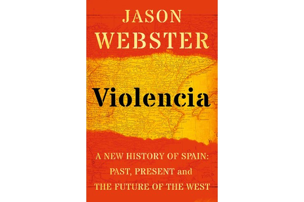 Violencia: A New History of Spain – Past, Present, and the Future of the West by Jason Webster