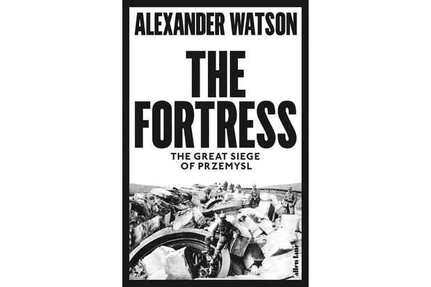 The Fortress: The Great Siege of Przemysl by Alexander Watson