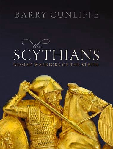 The Scythians: Nomad Warriors of the Steppe by Barry Cunliffe