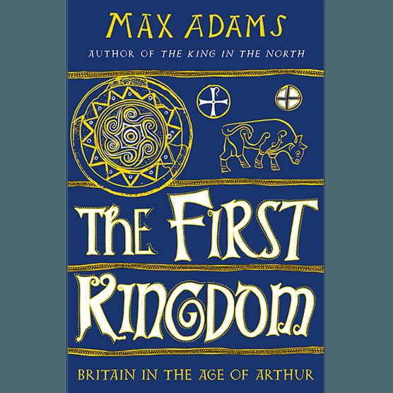 The First Kingdom by Max Adams
